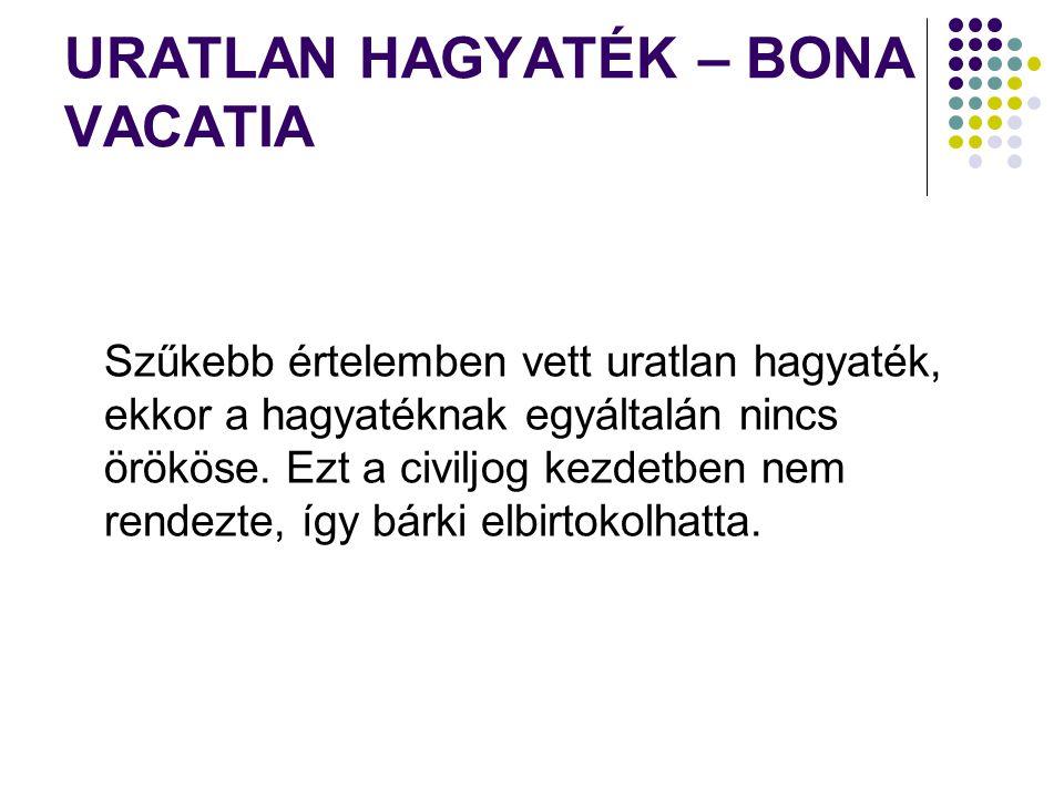 URATLAN HAGYATÉK – BONA VACATIA Szűkebb értelemben vett uratlan hagyaték, ekkor a hagyatéknak egyáltalán nincs örököse.