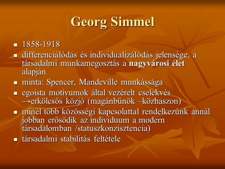 Georg Simmel 1858-1918 1858-1918 differenciálódás és individualizálódás jelensége, a társadalmi munkamegosztás a nagyvárosi élet alapján differenciáló