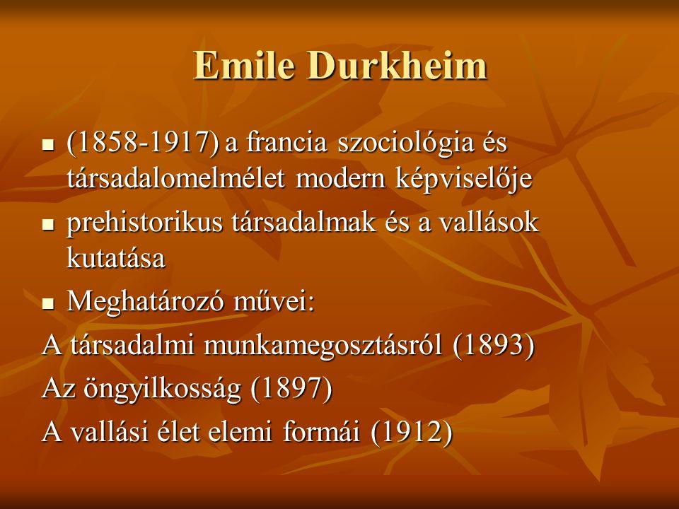Emile Durkheim (1858-1917) a francia szociológia és társadalomelmélet modern képviselője (1858-1917) a francia szociológia és társadalomelmélet modern