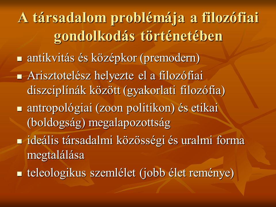 A társadalom problémája a filozófiai gondolkodás történetében antikvitás és középkor (premodern) antikvitás és középkor (premodern) Arisztotelész hely