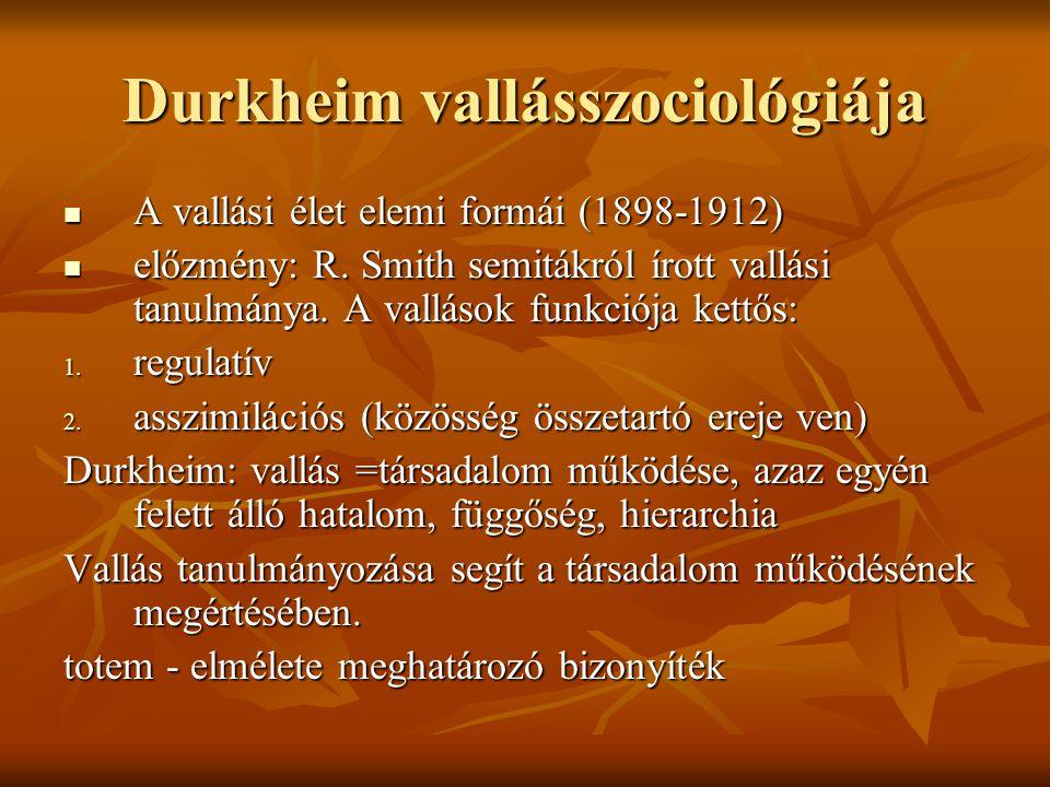 Durkheim vallásszociológiája A vallási élet elemi formái (1898-1912) A vallási élet elemi formái (1898-1912) előzmény: R. Smith semitákról írott vallá