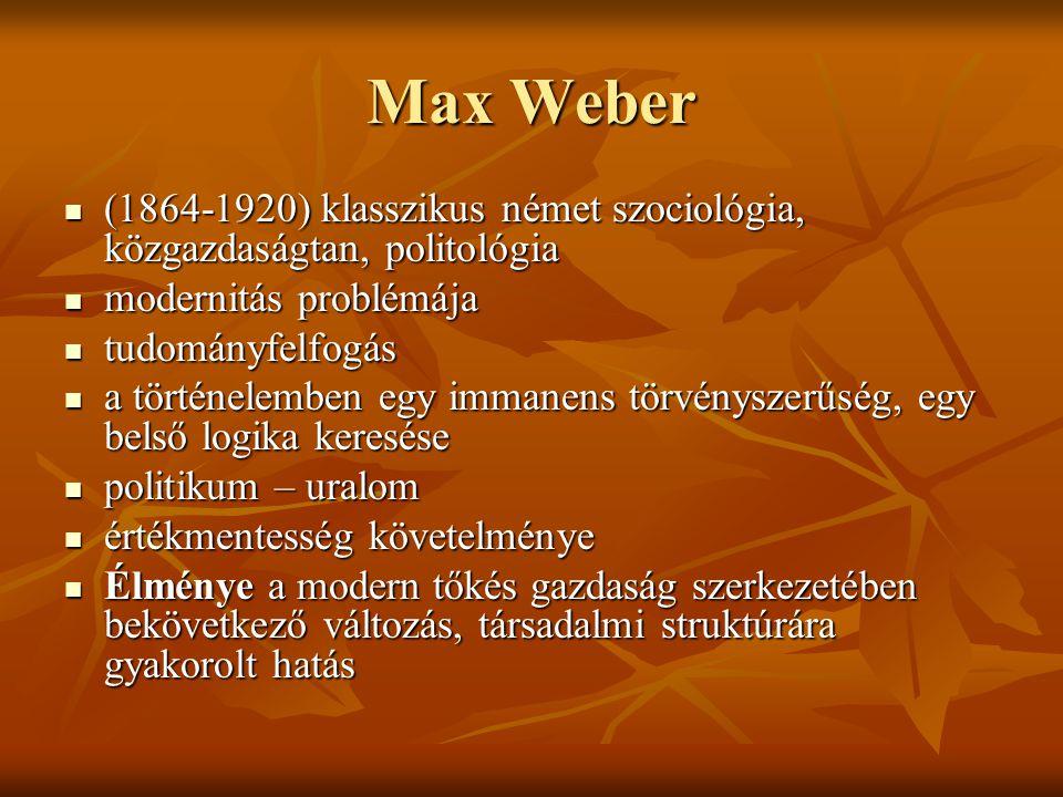 Max Weber (1864-1920) klasszikus német szociológia, közgazdaságtan, politológia (1864-1920) klasszikus német szociológia, közgazdaságtan, politológia