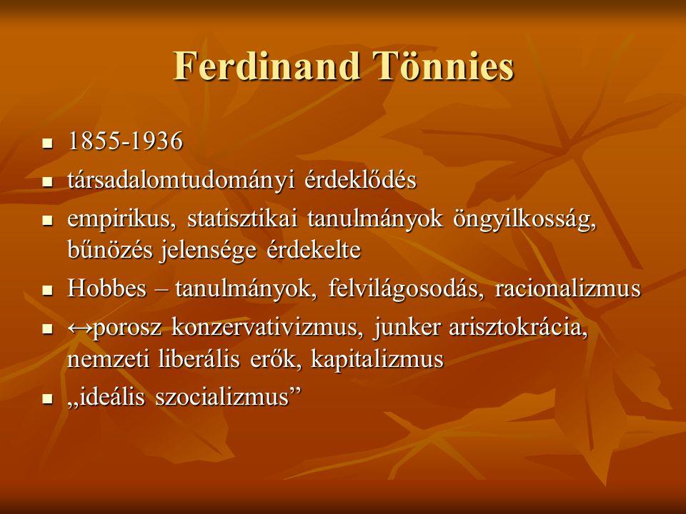Ferdinand Tönnies 1855-1936 1855-1936 társadalomtudományi érdeklődés társadalomtudományi érdeklődés empirikus, statisztikai tanulmányok öngyilkosság,