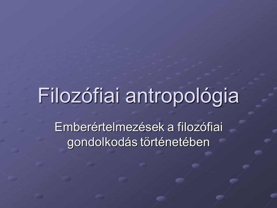 Filozófiai antropológia Emberértelmezések a filozófiai gondolkodás történetében