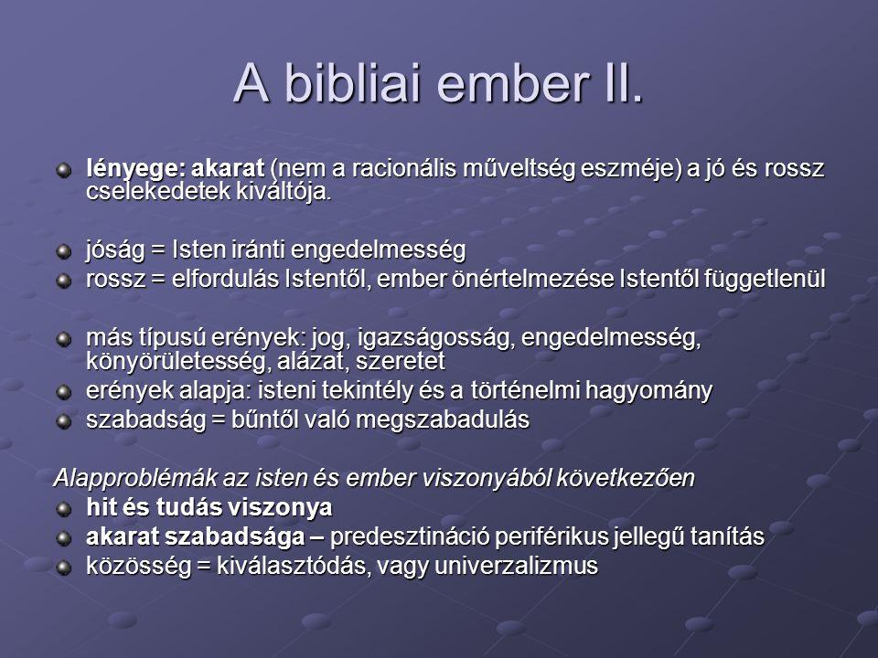 A bibliai ember II. lényege: akarat (nem a racionális műveltség eszméje) a jó és rossz cselekedetek kiváltója. jóság = Isten iránti engedelmesség ross
