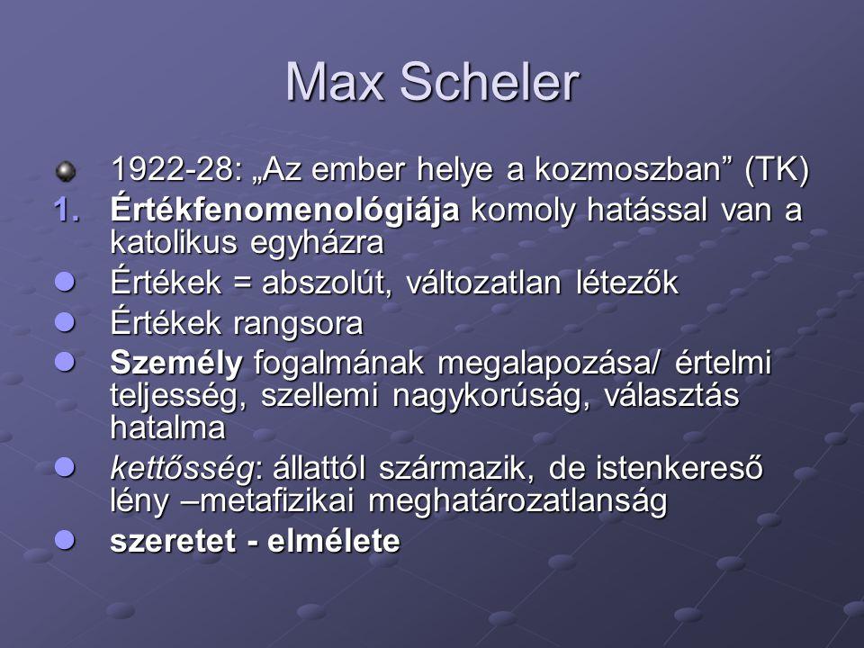 """Max Scheler 1922-28: """"Az ember helye a kozmoszban"""" (TK) 1.Értékfenomenológiája komoly hatással van a katolikus egyházra Értékek = abszolút, változatla"""