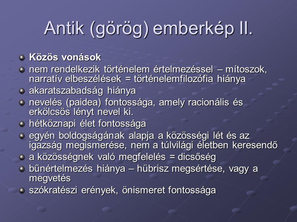 Antik (görög) emberkép II. Közös vonások nem rendelkezik történelem értelmezéssel – mítoszok, narratív elbeszélések = történelemfilozófia hiánya akara