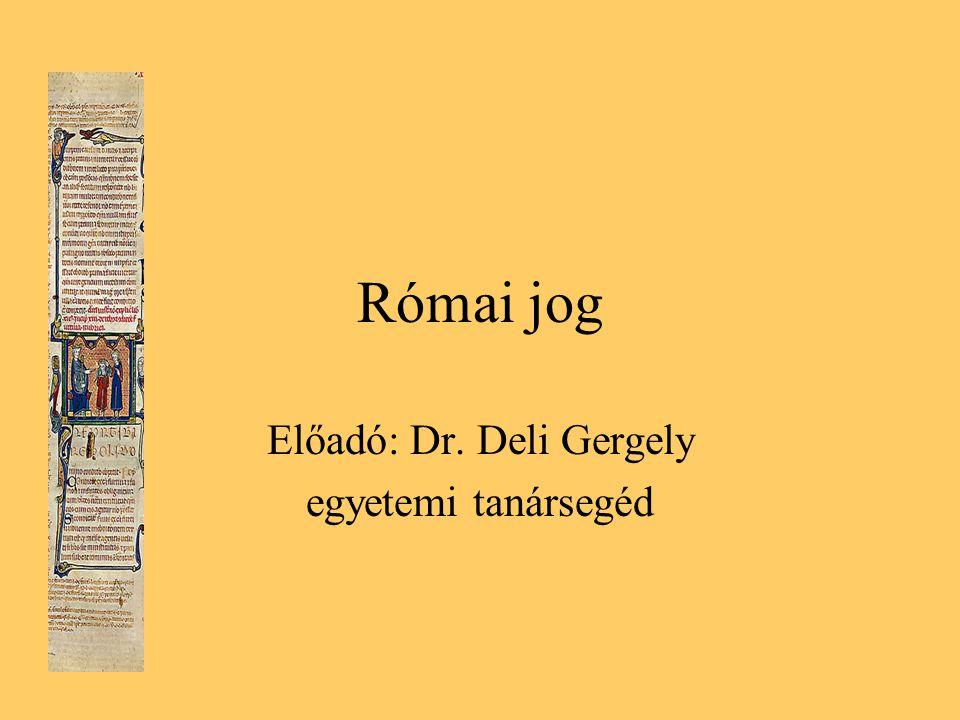 Római jog Előadó: Dr. Deli Gergely egyetemi tanársegéd