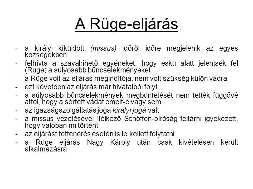 A Rüge-eljárás -a királyi kiküldött (missus) időről időre megjelenik az egyes községekben -felhívta a szavahihető egyéneket, hogy eskü alatt jelentsék