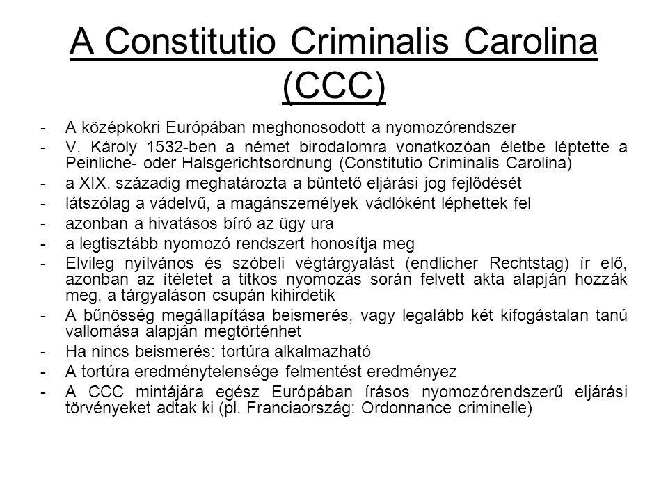 A Constitutio Criminalis Carolina (CCC) -A középkokri Európában meghonosodott a nyomozórendszer -V. Károly 1532-ben a német birodalomra vonatkozóan él