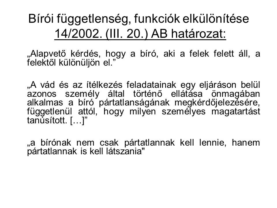 """Bírói függetlenség, funkciók elkülönítése 14/2002. (III. 20.) AB határozat: """"Alapvető kérdés, hogy a bíró, aki a felek felett áll, a felektől különülj"""