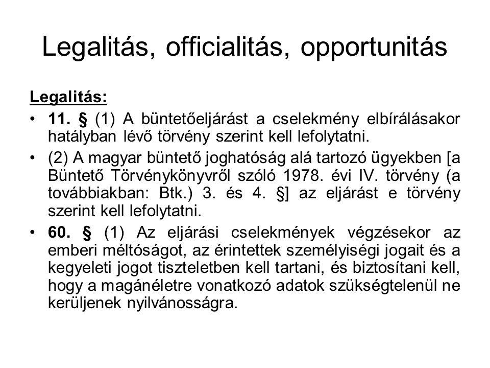 Legalitás, officialitás, opportunitás Legalitás: 11. § (1) A büntetőeljárást a cselekmény elbírálásakor hatályban lévő törvény szerint kell lefolytatn