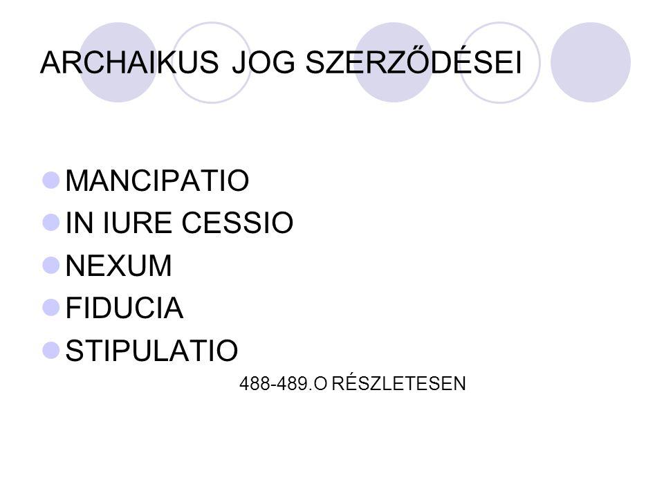ARCHAIKUS JOG SZERZŐDÉSEI MANCIPATIO IN IURE CESSIO NEXUM FIDUCIA STIPULATIO 488-489.O RÉSZLETESEN