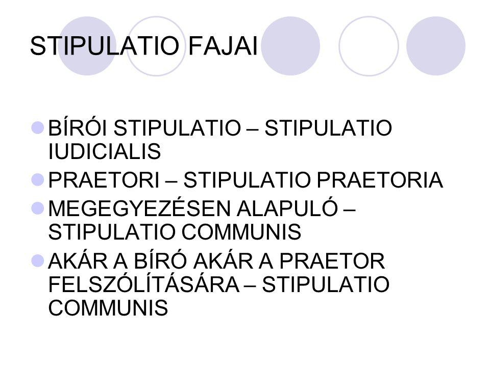 STIPULATIO FAJAI BÍRÓI STIPULATIO – STIPULATIO IUDICIALIS PRAETORI – STIPULATIO PRAETORIA MEGEGYEZÉSEN ALAPULÓ – STIPULATIO COMMUNIS AKÁR A BÍRÓ AKÁR