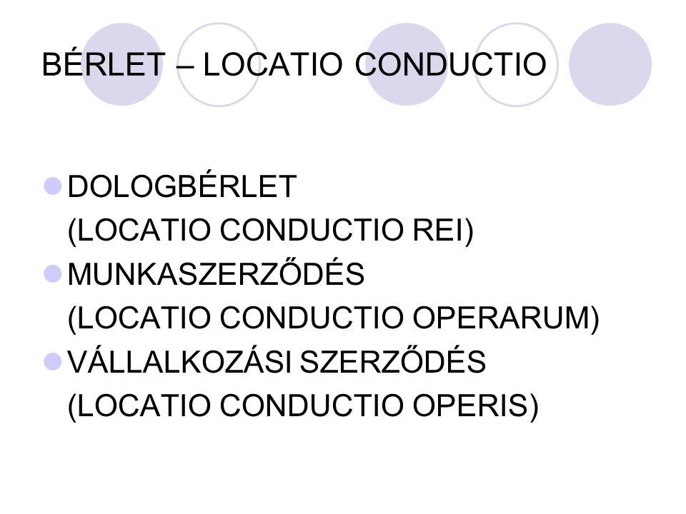 BÉRLET – LOCATIO CONDUCTIO DOLOGBÉRLET (LOCATIO CONDUCTIO REI) MUNKASZERZŐDÉS (LOCATIO CONDUCTIO OPERARUM) VÁLLALKOZÁSI SZERZŐDÉS (LOCATIO CONDUCTIO O