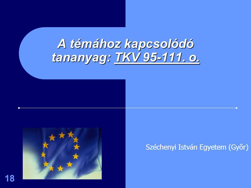 18 A témához kapcsolódó tananyag: TKV 95-111. o. Széchenyi István Egyetem (Győr)