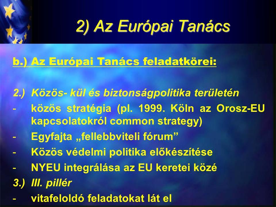 2) Az Európai Tanács b.)Az Európai Tanács feladatkörei: 2.)Közös- kül és biztonságpolitika területén -közös stratégia (pl.