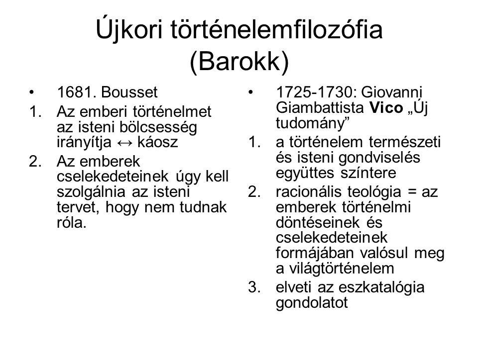 Újkori történelemfilozófia (Barokk) 1681. Bousset 1.Az emberi történelmet az isteni bölcsesség irányítja ↔ káosz 2.Az emberek cselekedeteinek úgy kell