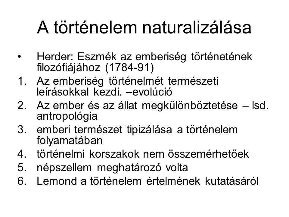 A történelem naturalizálása Herder: Eszmék az emberiség történetének filozófiájához (1784-91) 1.Az emberiség történelmét természeti leírásokkal kezdi.
