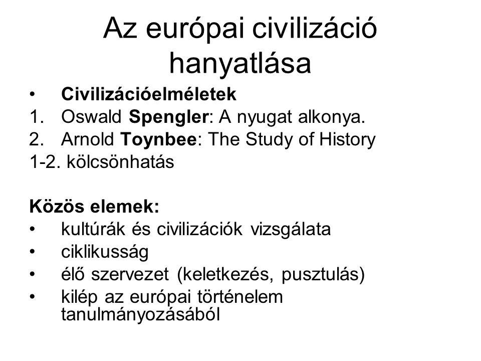 Az európai civilizáció hanyatlása Civilizációelméletek 1.Oswald Spengler: A nyugat alkonya. 2.Arnold Toynbee: The Study of History 1-2. kölcsönhatás K