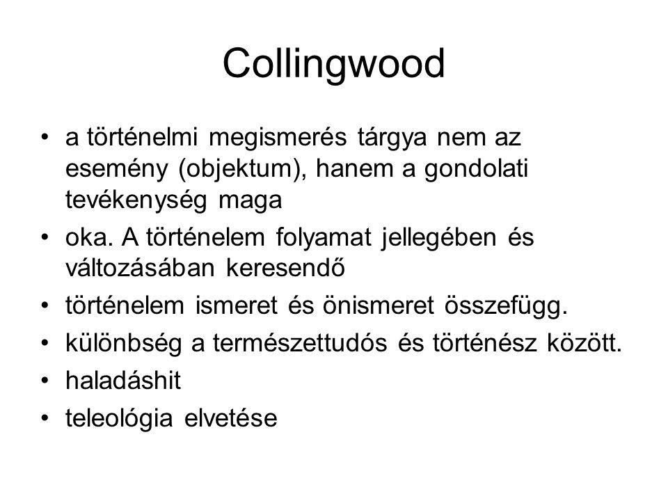 Collingwood a történelmi megismerés tárgya nem az esemény (objektum), hanem a gondolati tevékenység maga oka. A történelem folyamat jellegében és vált