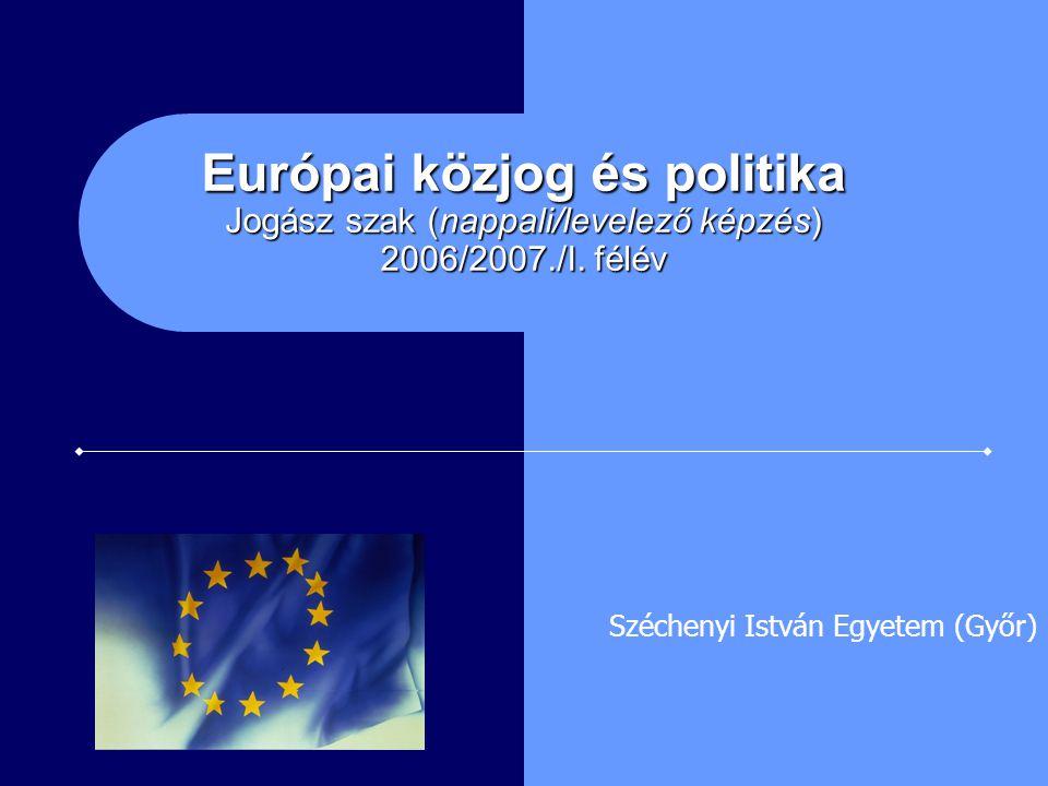 Európai közjog és politika Jogász szak (nappali/levelező képzés) 2006/2007./I. félév Széchenyi István Egyetem (Győr)