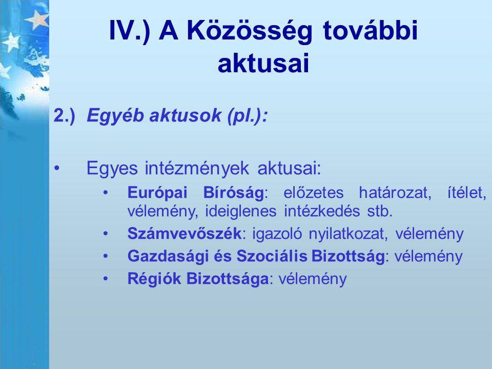 IV.) A Közösség további aktusai 2.)Egyéb aktusok (pl.): Egyes intézmények aktusai: Európai Bíróság: előzetes határozat, ítélet, vélemény, ideiglenes i