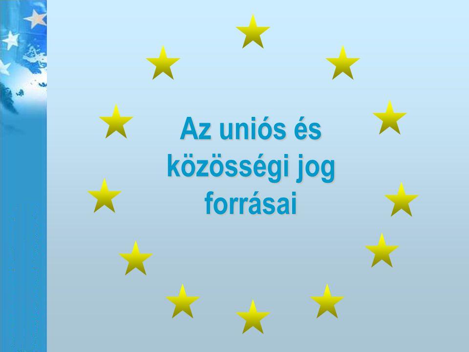 Az uniós és közösségi jog forrásai