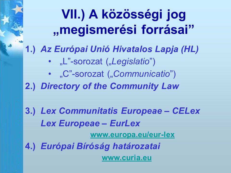 """VII.) A közösségi jog """"megismerési forrásai"""" 1.)Az Európai Unió Hivatalos Lapja (HL) """"L""""-sorozat (""""Legislatio"""") """"C""""-sorozat (""""Communicatio"""") 2.)Direct"""