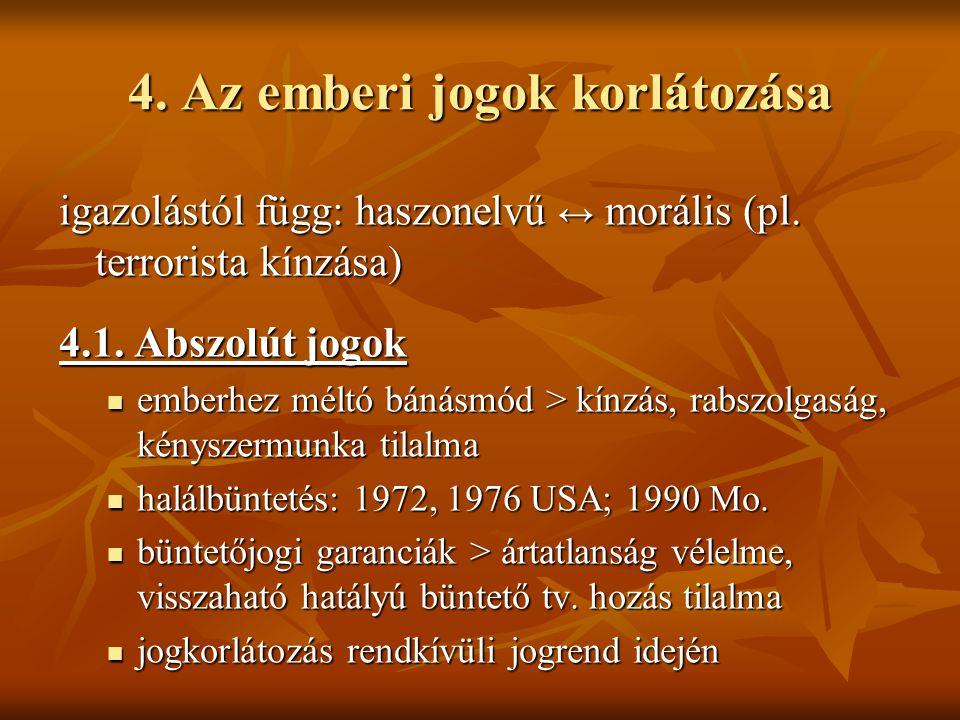 4. Az emberi jogok korlátozása igazolástól függ: haszonelvű ↔ morális (pl. terrorista kínzása) 4.1. Abszolút jogok emberhez méltó bánásmód > kínzás, r