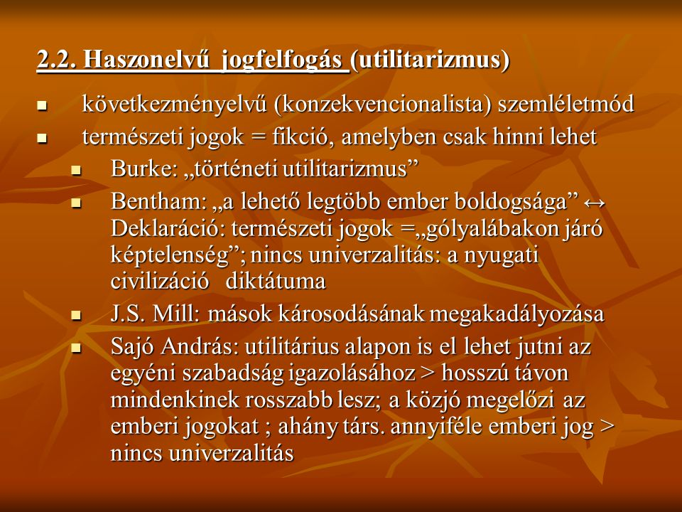 2.2. Haszonelvű jogfelfogás (utilitarizmus) következményelvű (konzekvencionalista) szemléletmód következményelvű (konzekvencionalista) szemléletmód te
