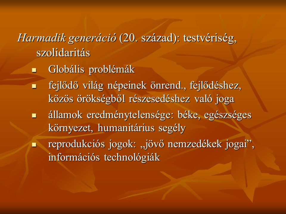 Harmadik generáció (20. század): testvériség, szolidaritás Globális problémák Globális problémák fejlődő világ népeinek önrend., fejlődéshez, közös ör