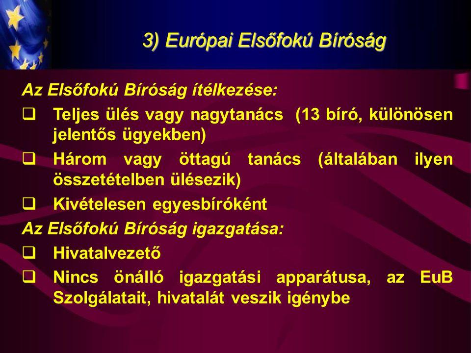 3) Európai Elsőfokú Bíróság Az Elsőfokú Bíróság ítélkezése:  Teljes ülés vagy nagytanács (13 bíró, különösen jelentős ügyekben)  Három vagy öttagú t