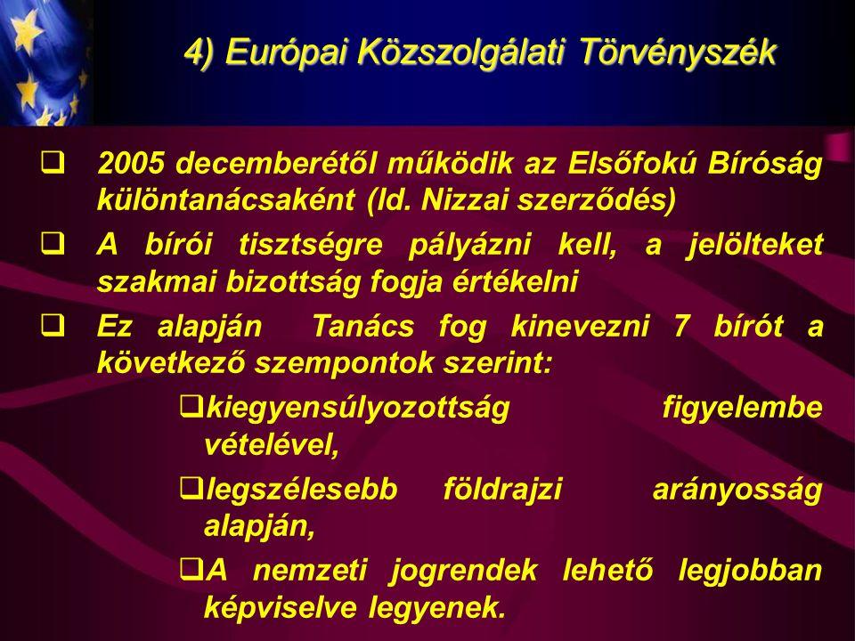 4) Európai Közszolgálati Törvényszék  2005 decemberétől működik az Elsőfokú Bíróság különtanácsaként (ld. Nizzai szerződés)  A bírói tisztségre pály