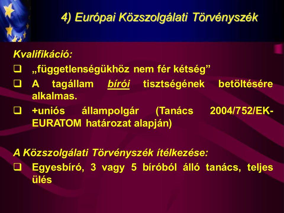 """4) Európai Közszolgálati Törvényszék Kvalifikáció:  """"függetlenségükhöz nem fér kétség""""  A tagállam bírói tisztségének betöltésére alkalmas.  +uniós"""