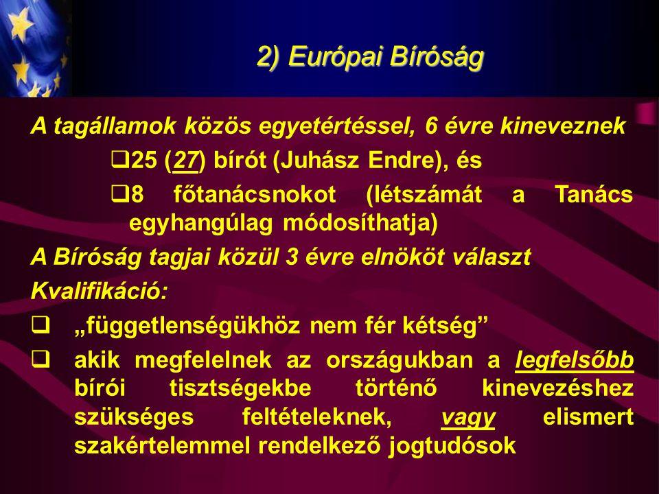 2) Európai Bíróság Az EuB ítélkezése:  Teljes ülés (határozatképesség: 15 bíró, kivételesen)  Nagytanács (13 bíró, ha tagállam a peres fél, vagy közösségi intézmény indítványozta az ügyet, ill.