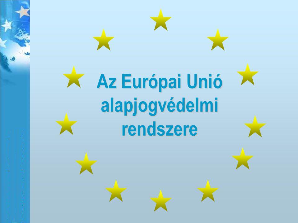 Az Európai Unió alapjogvédelmi rendszere