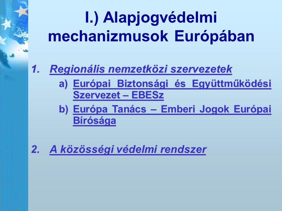 I.) Alapjogvédelmi mechanizmusok Európában 1.Regionális nemzetközi szervezetek a)Európai Biztonsági és Együttműködési Szervezet – EBESz b)Európa Tanác
