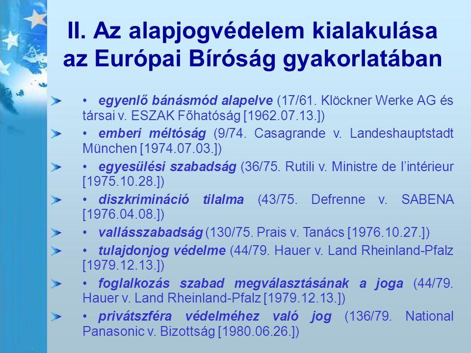 II. Az alapjogvédelem kialakulása az Európai Bíróság gyakorlatában egyenlő bánásmód alapelve (17/61. Klöckner Werke AG és társai v. ESZAK Főhatóság [1