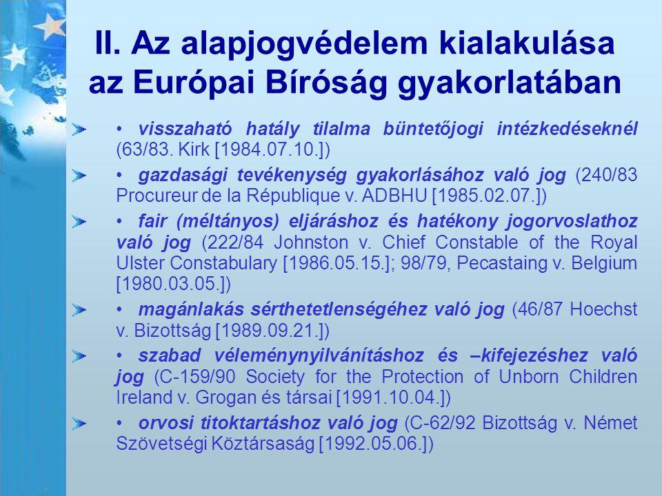 II. Az alapjogvédelem kialakulása az Európai Bíróság gyakorlatában visszaható hatály tilalma büntetőjogi intézkedéseknél (63/83. Kirk [1984.07.10.]) g