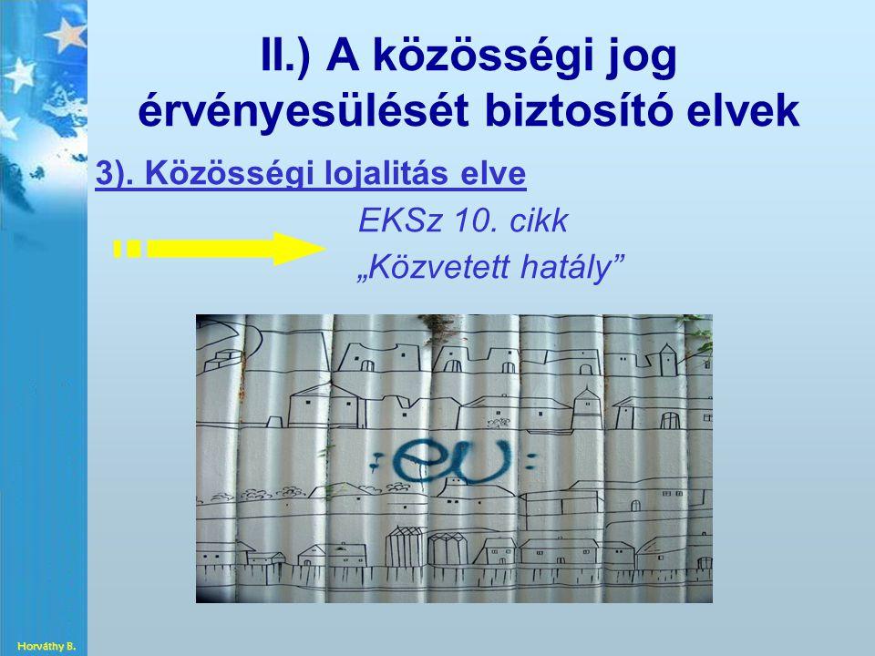 """II.) A közösségi jog érvényesülését biztosító elvek 3). Közösségi lojalitás elve EKSz 10. cikk """"Közvetett hatály"""" Horváthy B."""