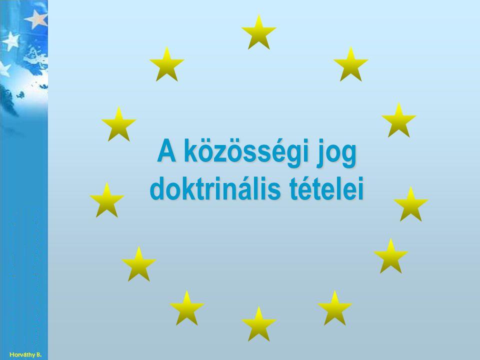 A közösségi jog doktrinális tételei Horváthy B.
