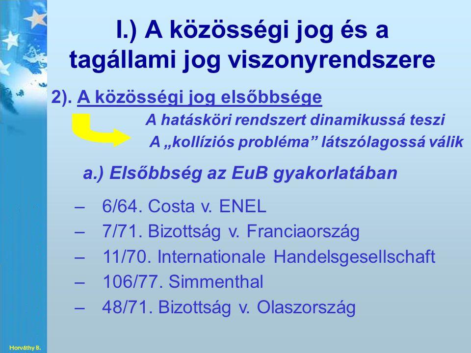 """I.) A közösségi jog és a tagállami jog viszonyrendszere 2). A közösségi jog elsőbbsége A hatásköri rendszert dinamikussá teszi A """"kollíziós probléma"""""""