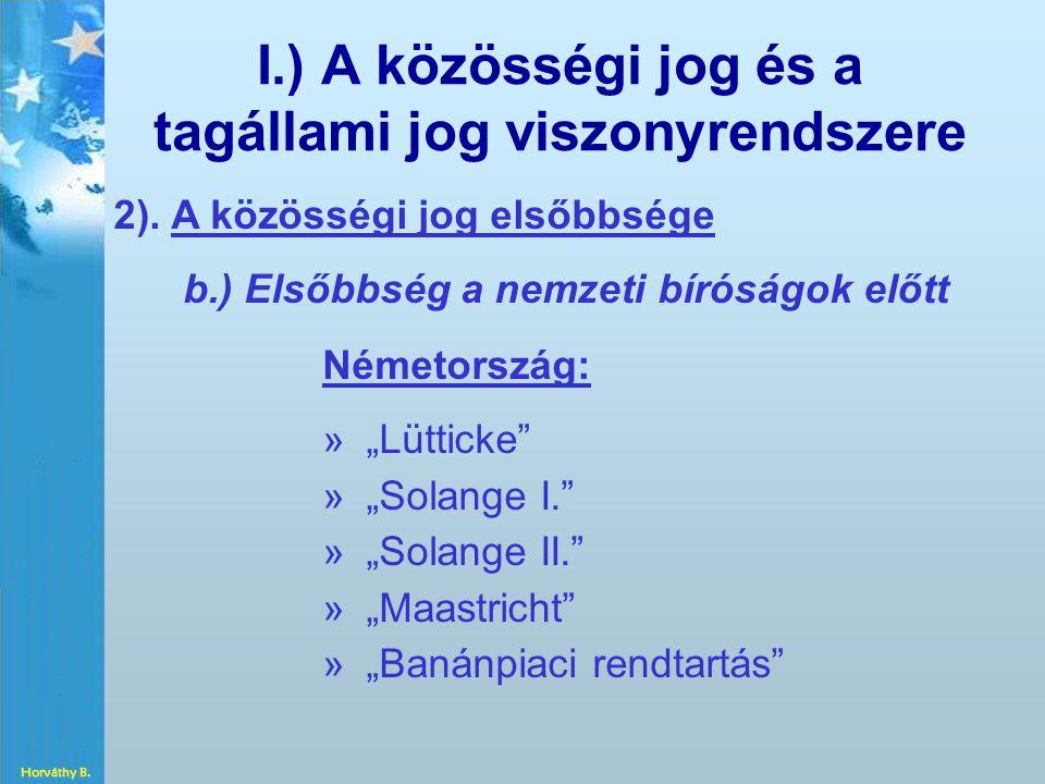"""I.) A közösségi jog és a tagállami jog viszonyrendszere 2). A közösségi jog elsőbbsége b.) Elsőbbség a nemzeti bíróságok előtt Németország: » »""""Lüttic"""