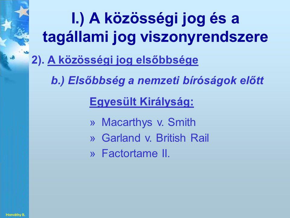 I.) A közösségi jog és a tagállami jog viszonyrendszere 2). A közösségi jog elsőbbsége b.) Elsőbbség a nemzeti bíróságok előtt Egyesült Királyság: » »