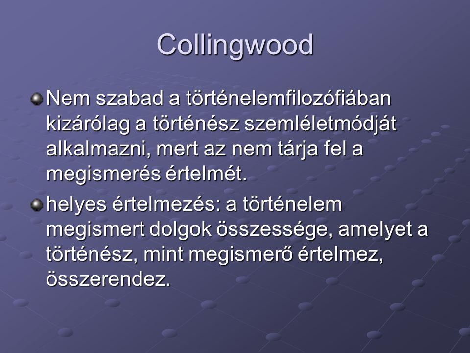 Collingwood Nem szabad a történelemfilozófiában kizárólag a történész szemléletmódját alkalmazni, mert az nem tárja fel a megismerés értelmét. helyes