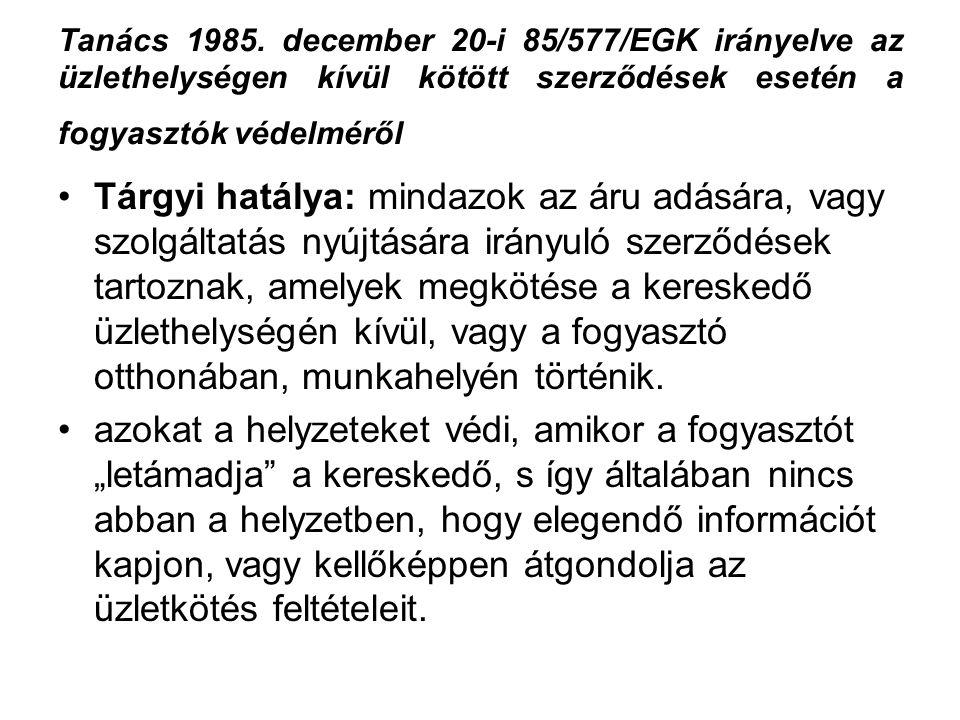 Tanács 1985. december 20-i 85/577/EGK irányelve az üzlethelységen kívül kötött szerződések esetén a fogyasztók védelméről Tárgyi hatálya: mindazok az
