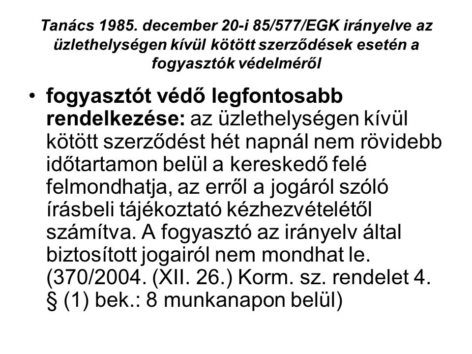 Tanács 1985. december 20-i 85/577/EGK irányelve az üzlethelységen kívül kötött szerződések esetén a fogyasztók védelméről fogyasztót védő legfontosabb
