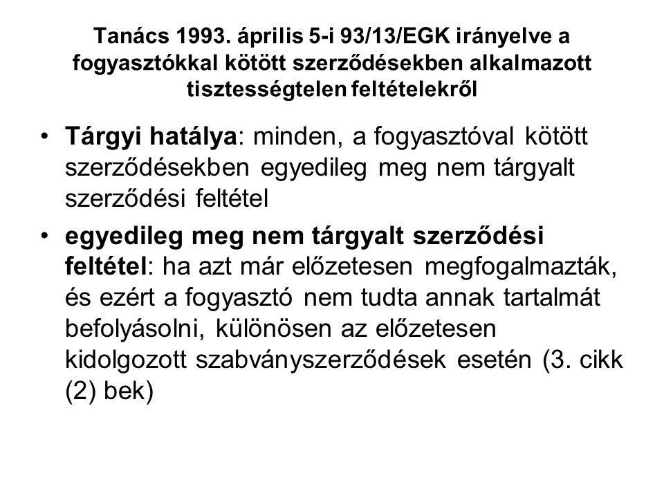 Tanács 1993. április 5-i 93/13/EGK irányelve a fogyasztókkal kötött szerződésekben alkalmazott tisztességtelen feltételekről Tárgyi hatálya: minden, a