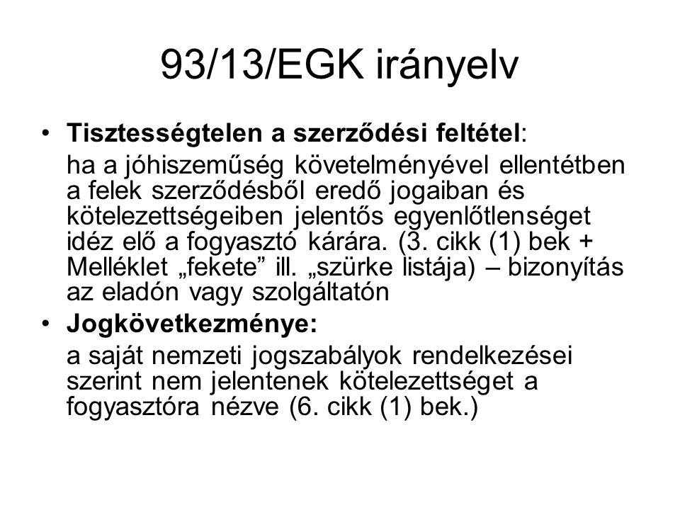 93/13/EGK irányelv Tisztességtelen a szerződési feltétel: ha a jóhiszeműség követelményével ellentétben a felek szerződésből eredő jogaiban és kötelez